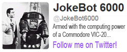 Jokebot 6000 Follow us on Twitter
