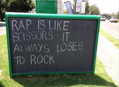 Rap is like scissors... It always loses to Rock