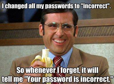 I changed all my passwords to incorrect...