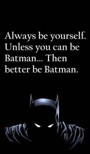 Always be yourself... unless you can be Batman