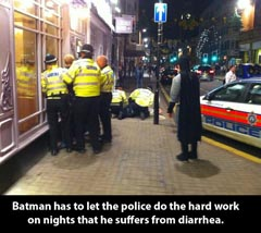Batman has to let the police do the hard work on nights that he suffers from diarrhea.