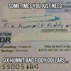 Sometimes you just need... Six hunnit and fiddy dollars