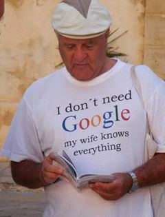 I don't need google. My wife knows everything...