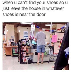 When you can't find your shoes so you just leave the house with whatever shoes under the door...